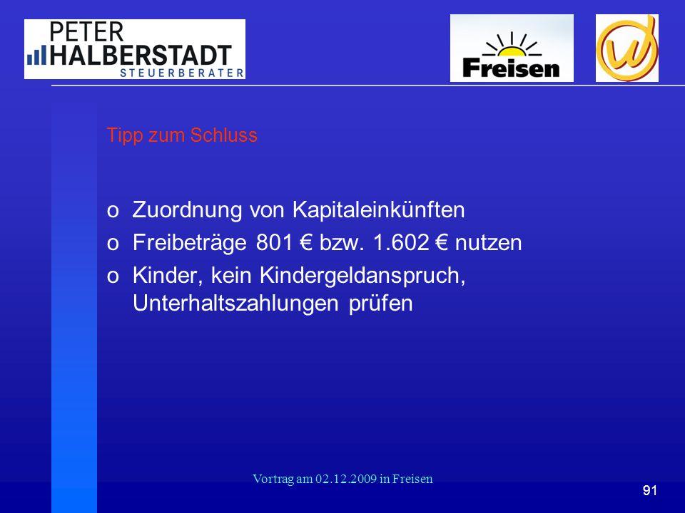 91 Vortrag am 02.12.2009 in Freisen Tipp zum Schluss oZuordnung von Kapitaleinkünften oFreibeträge 801 € bzw. 1.602 € nutzen oKinder, kein Kindergelda