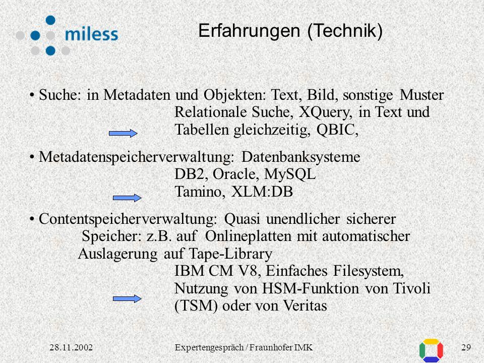 2828.11.2002Expertengespräch / Fraunhofer IMK Erfahrungen (Technik) Relevante Metadaten - inhaltlich (z.B. Katalogdaten) - technisch (Formatbeschreibu