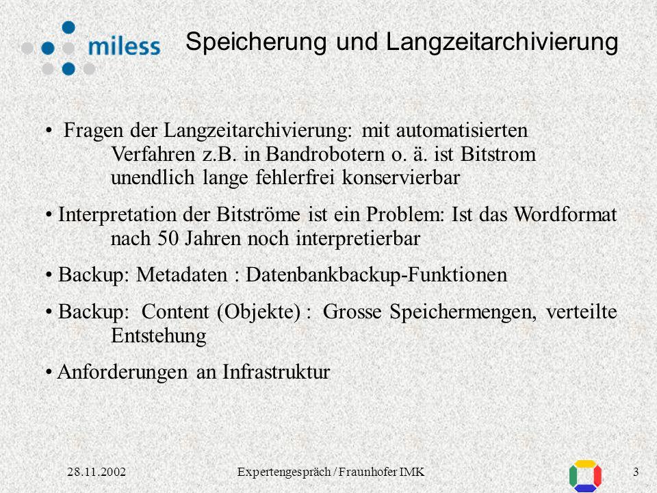 228.11.2002Expertengespräch / Fraunhofer IMK Speicherung und Langzeitarchivierung Relevante Metadaten - inhaltlich (z.B. Katalogdaten) - technisch (Fo