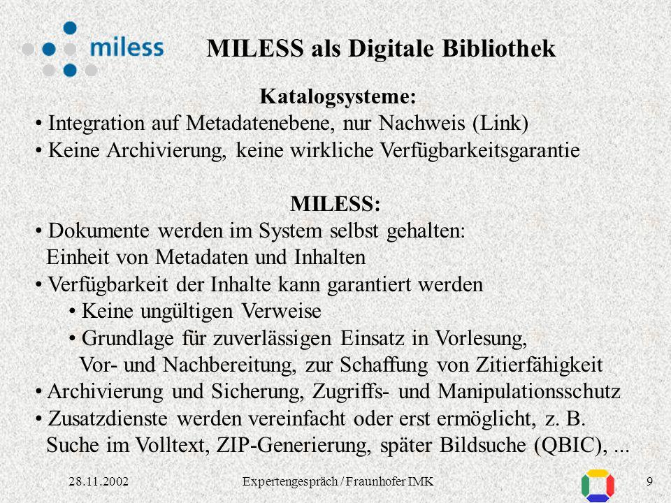 828.11.2002Expertengespräch / Fraunhofer IMK MILESS: Multimedialer Lehr- und Lernserver Essen Genauer: Multimedialer Lehr- und Lernmittel-Server Nicht