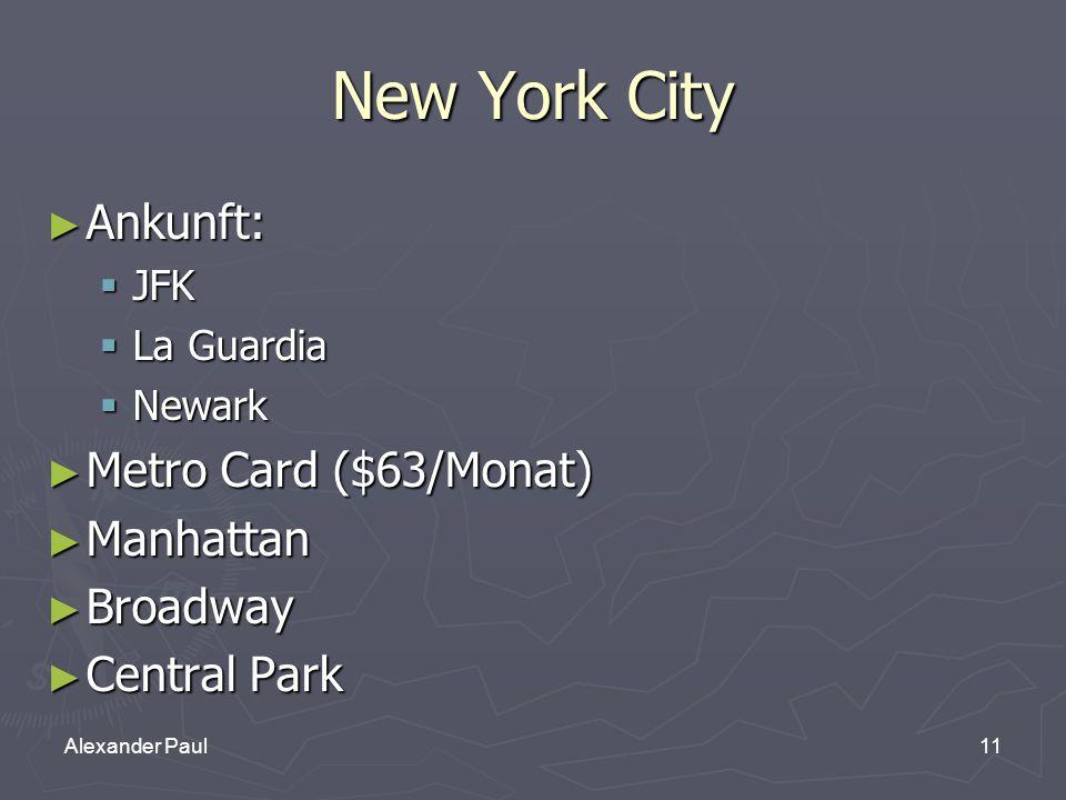 11Alexander Paul New York City ► Ankunft:  JFK  La Guardia  Newark ► Metro Card ($63/Monat) ► Manhattan ► Broadway ► Central Park