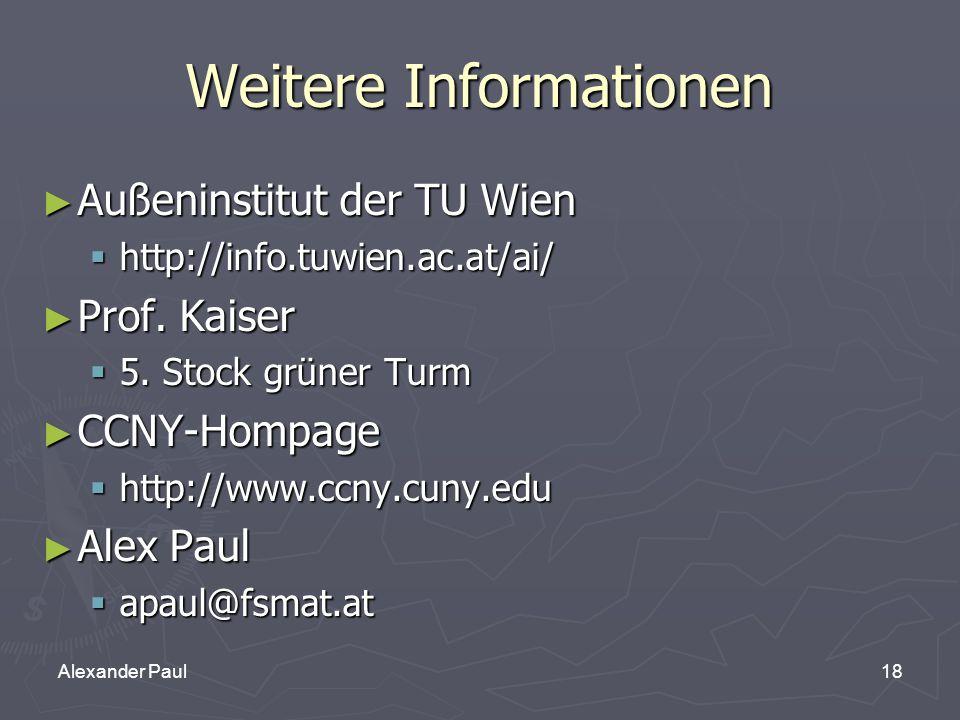 18Alexander Paul Weitere Informationen ► Außeninstitut der TU Wien  http://info.tuwien.ac.at/ai/ ► Prof.