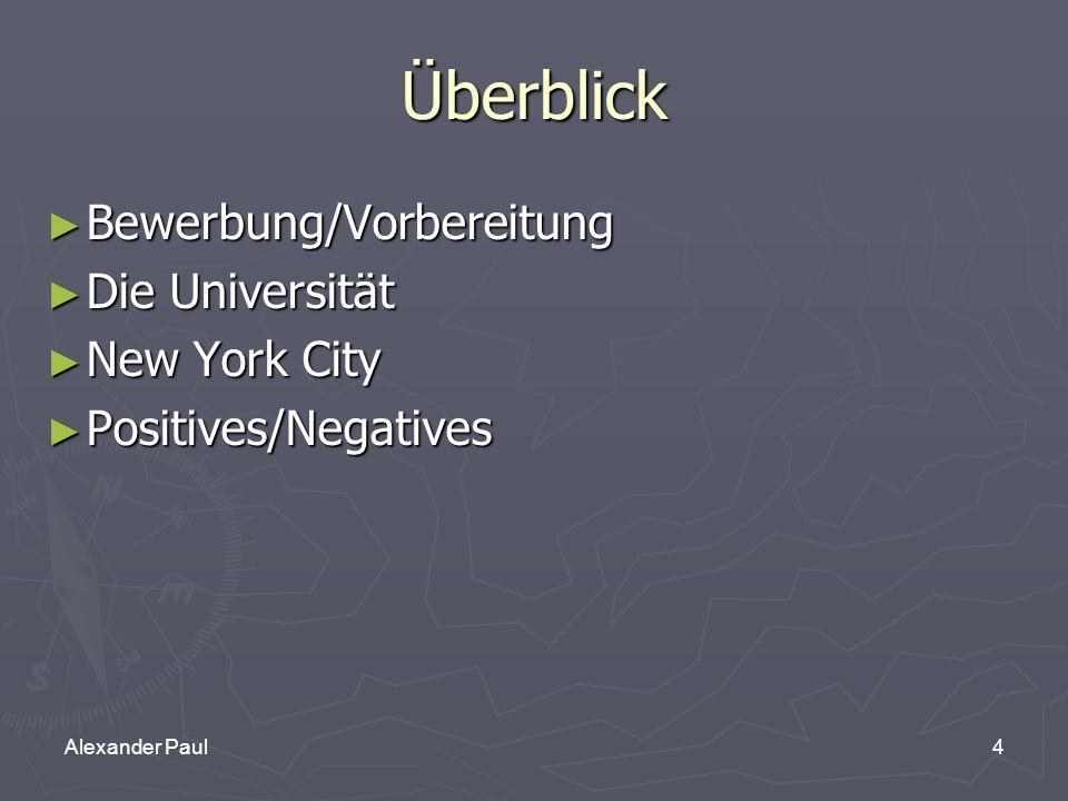 4 Überblick ► Bewerbung/Vorbereitung ► Die Universität ► New York City ► Positives/Negatives