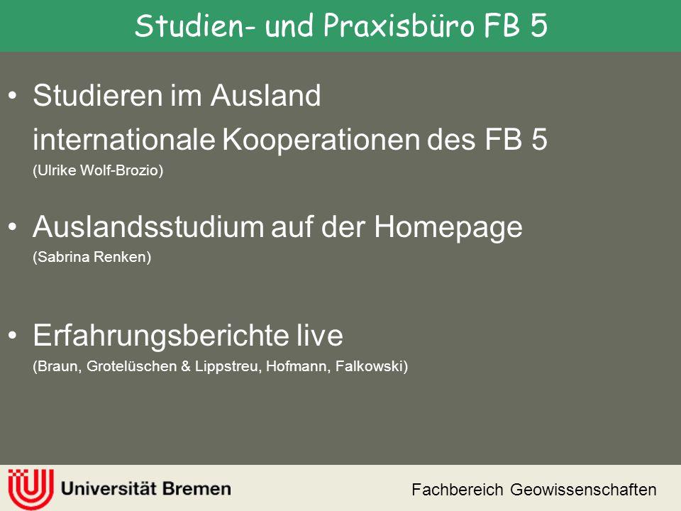 Studieren im Ausland internationale Kooperationen des FB 5 (Ulrike Wolf-Brozio) Auslandsstudium auf der Homepage (Sabrina Renken) Erfahrungsberichte l