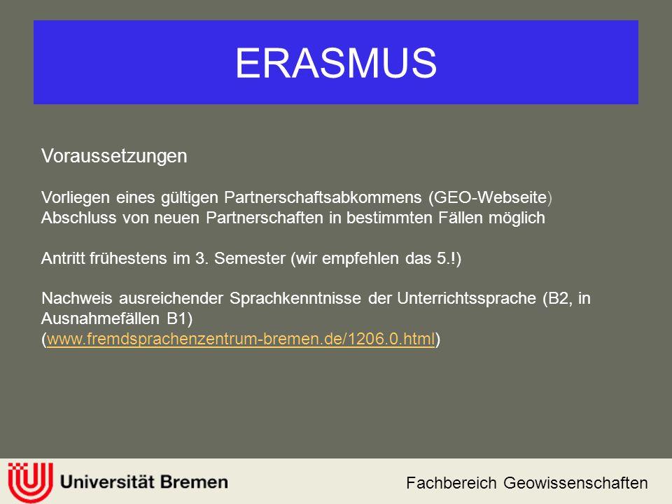 Fachbereich Geowissenschaften ERASMUS Voraussetzungen Vorliegen eines gültigen Partnerschaftsabkommens (GEO-Webseite) Abschluss von neuen Partnerschaf