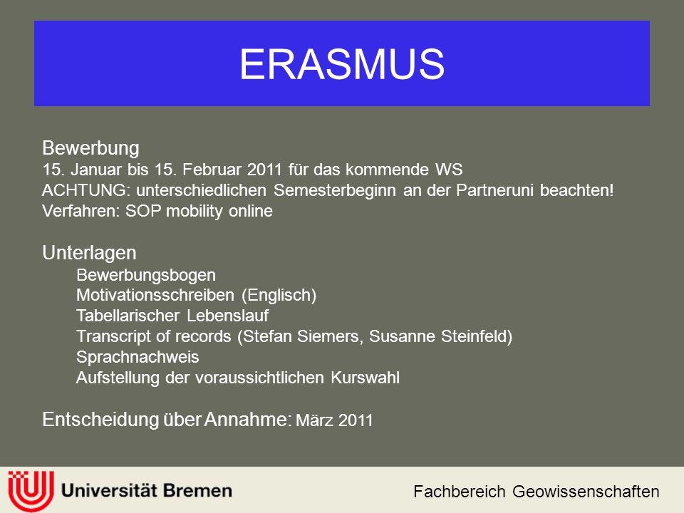 Fachbereich Geowissenschaften ERASMUS Bewerbung 15. Januar bis 15. Februar 2011 für das kommende WS ACHTUNG: unterschiedlichen Semesterbeginn an der P