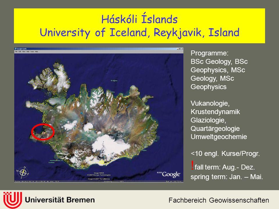 Fachbereich Geowissenschaften Háskóli Íslands University of Iceland, Reykjavik, Island Programme: BSc Geology, BSc Geophysics, MSc Geology, MSc Geophy