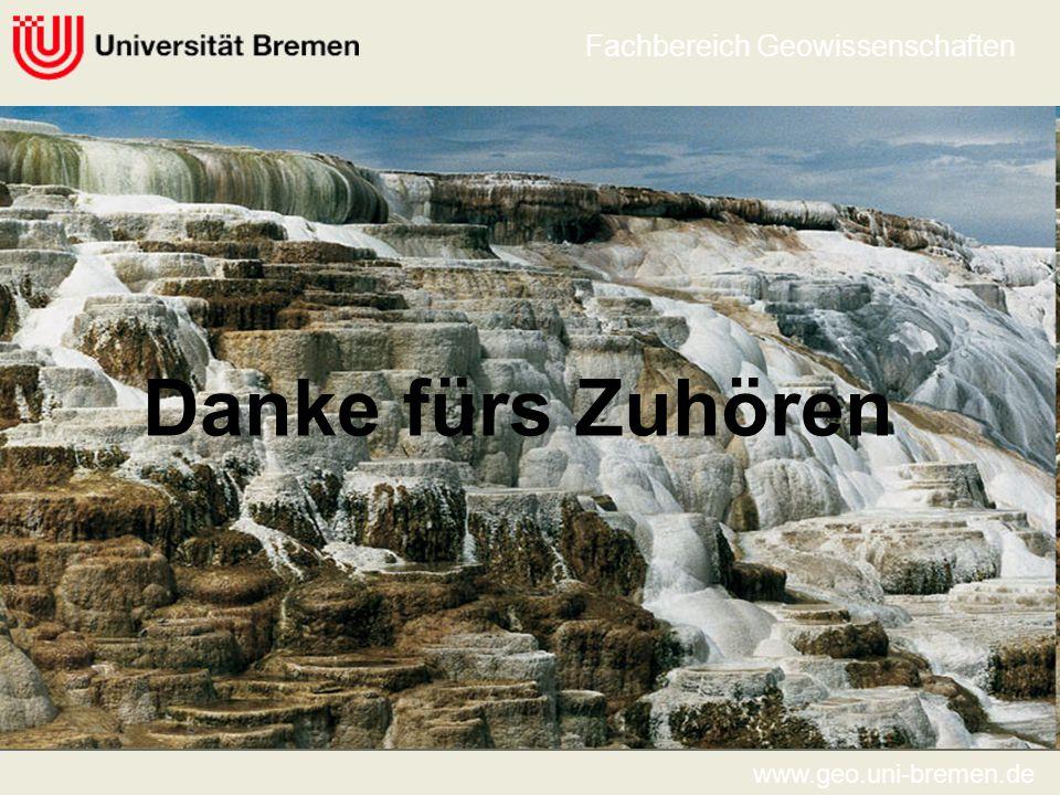 Danke fürs Zuhören www.geo.uni-bremen.de Fachbereich Geowissenschaften