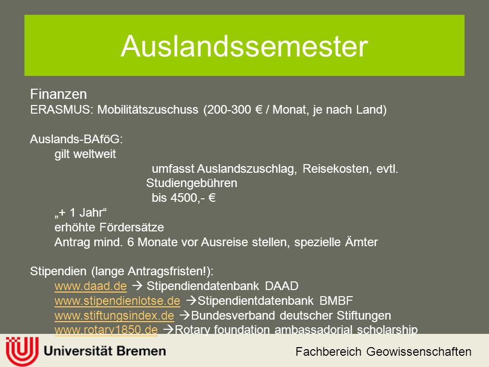Fachbereich Geowissenschaften Finanzen ERASMUS: Mobilitätszuschuss (200-300 € / Monat, je nach Land) Auslands-BAföG: gilt weltweit umfasst Auslandszus