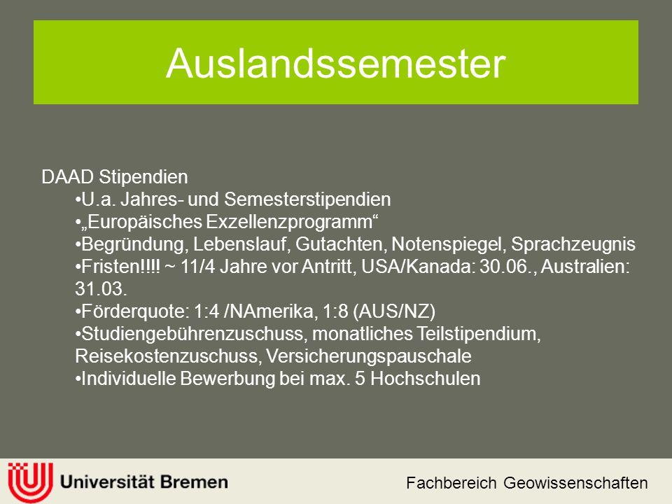 Fachbereich Geowissenschaften Auslandssemester Fullbright Stipendien: Jahresstipendien USA Frist: ~ Mitte Juni 2011 für das Studienjahr 2012/13 bei Bewerbung im 2.