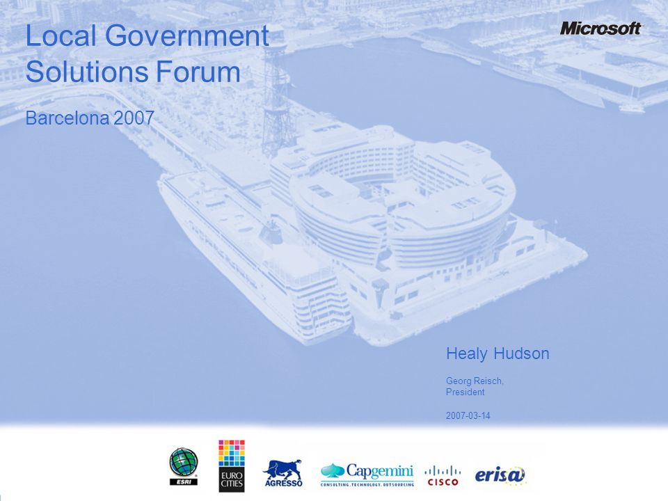Local Government Solutions Forum Healy Hudson Georg Reisch, President Barcelona 2007