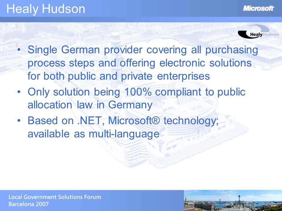 Customer References More than 100.000 users and more than 400 different suppliers currently use Healy Hudson systems Siemens Germany – with 15.000 users the largest e-Procurement Platform in GER Sparkassen Financial Group: leading procurement platform for the Sparkassen Bank Association including 200 banks and public authorities
