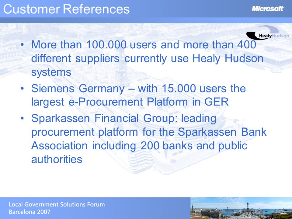 Customer References More than 100.000 users and more than 400 different suppliers currently use Healy Hudson systems Siemens Germany – with 15.000 use
