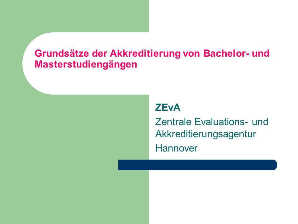 Grundsätze der Akkreditierung von Bachelor- und Masterstudiengängen ZEvA Zentrale Evaluations- und Akkreditierungsagentur Hannover