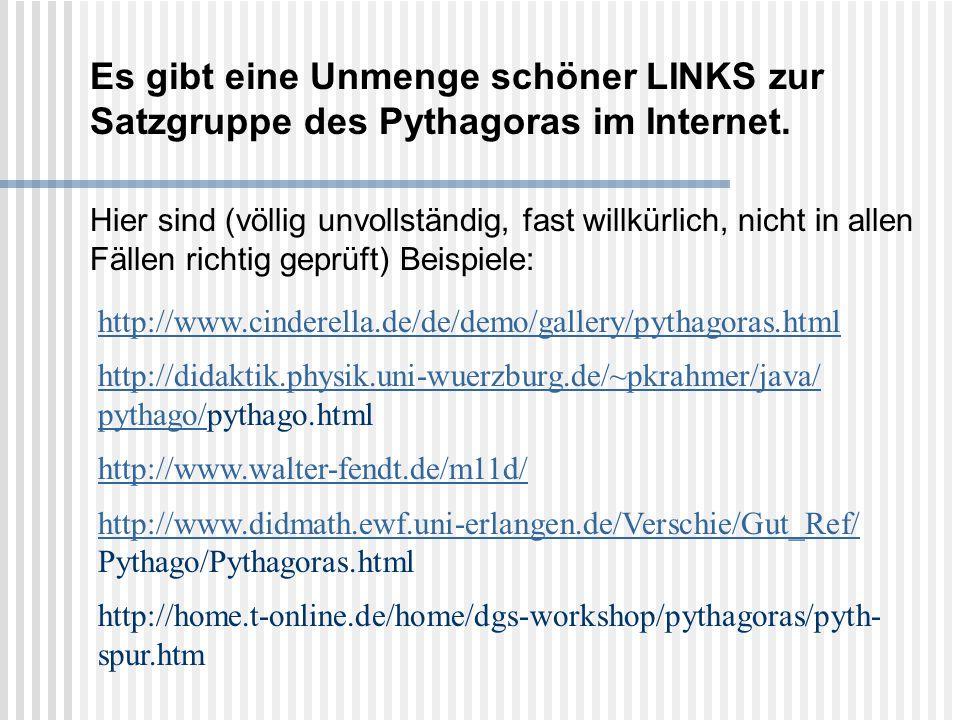 Es gibt eine Unmenge schöner LINKS zur Satzgruppe des Pythagoras im Internet. Hier sind (völlig unvollständig, fast willkürlich, nicht in allen Fällen