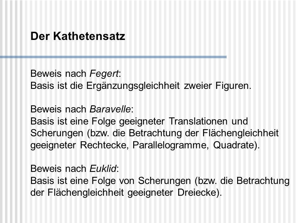 Der Kathetensatz Beweis nach Fegert: Basis ist die Ergänzungsgleichheit zweier Figuren. Beweis nach Baravelle: Basis ist eine Folge geeigneter Transla