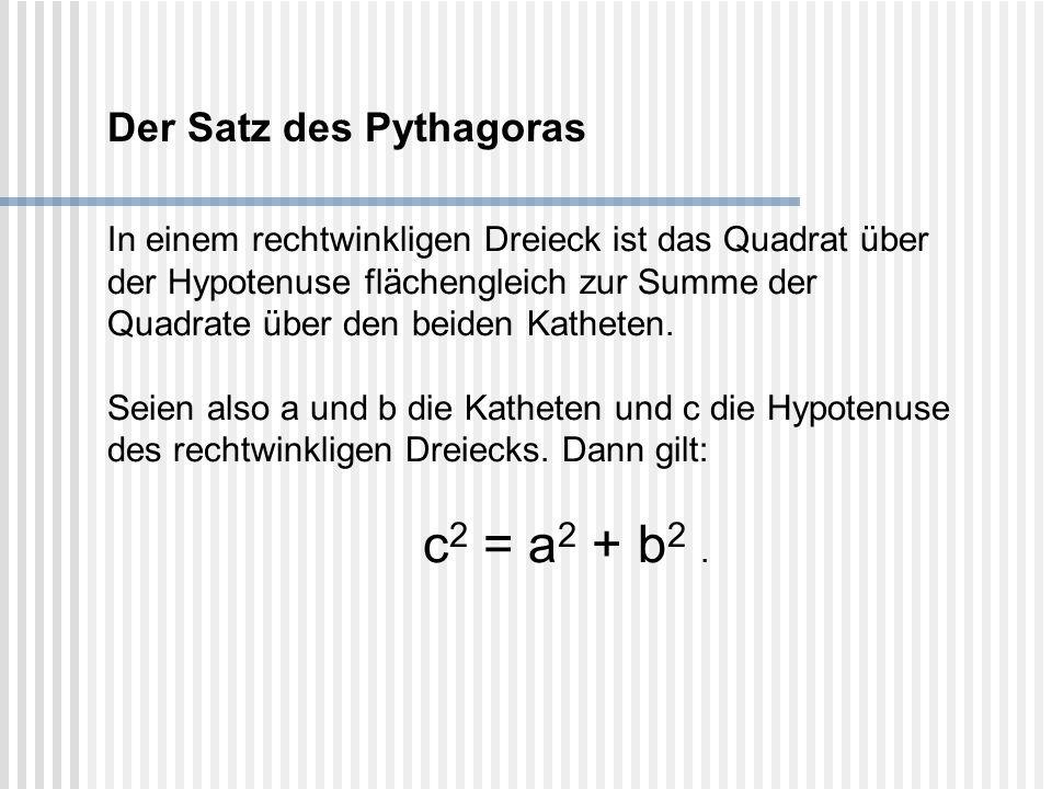 Der Satz des Pythagoras In einem rechtwinkligen Dreieck ist das Quadrat über der Hypotenuse flächengleich zur Summe der Quadrate über den beiden Kathe