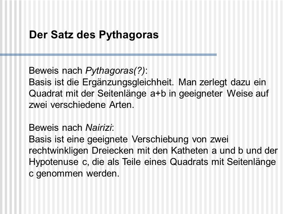 Der Satz des Pythagoras Beweis nach Pythagoras(?): Basis ist die Ergänzungsgleichheit. Man zerlegt dazu ein Quadrat mit der Seitenlänge a+b in geeigne