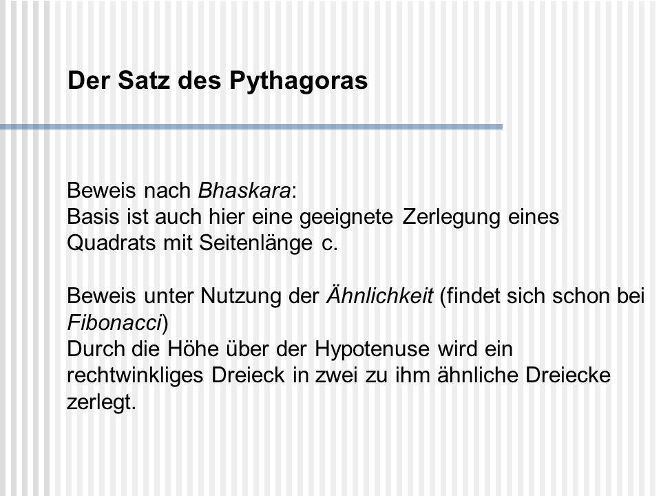 Der Satz des Pythagoras Beweis nach Bhaskara: Basis ist auch hier eine geeignete Zerlegung eines Quadrats mit Seitenlänge c. Beweis unter Nutzung der