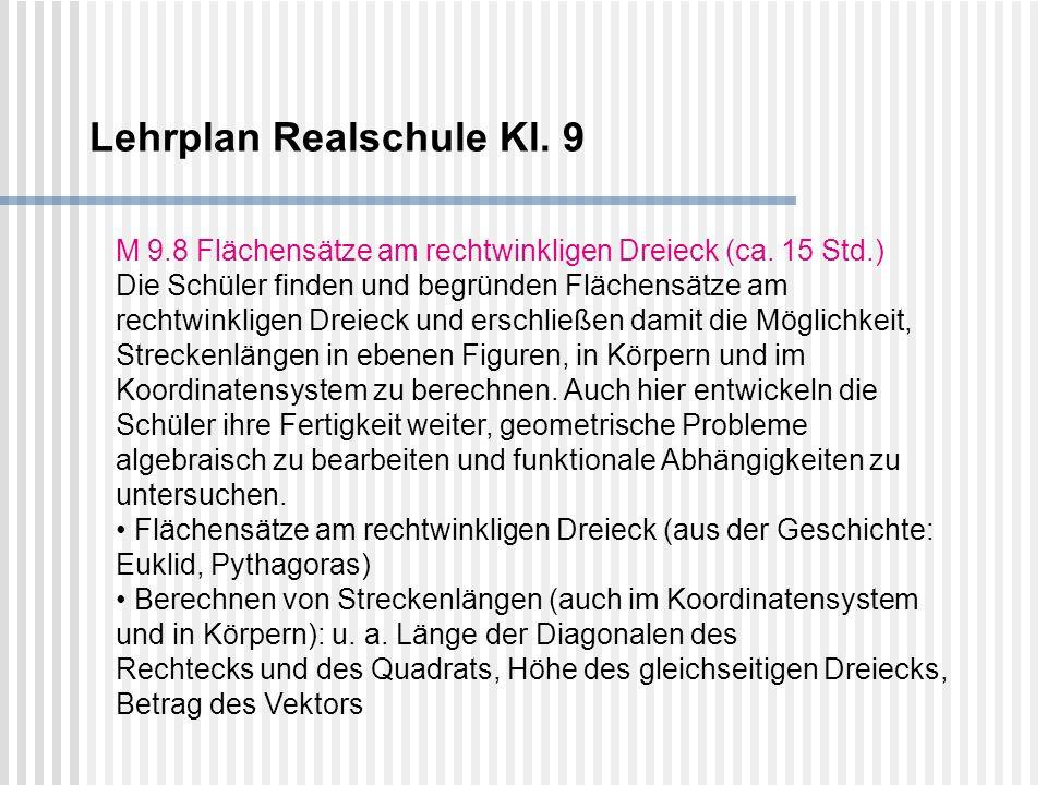 Lehrplan Realschule Kl. 9 M 9.8 Flächensätze am rechtwinkligen Dreieck (ca. 15 Std.) Die Schüler finden und begründen Flächensätze am rechtwinkligen D