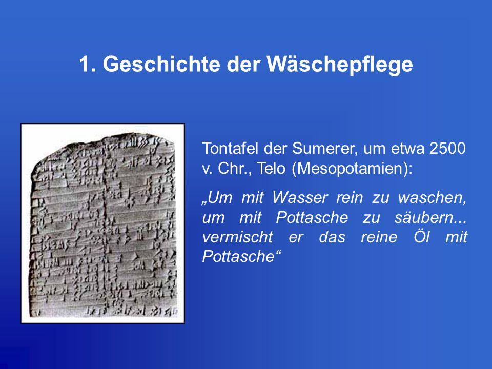 """1. Geschichte der Wäschepflege Tontafel der Sumerer, um etwa 2500 v. Chr., Telo (Mesopotamien): """"Um mit Wasser rein zu waschen, um mit Pottasche zu sä"""