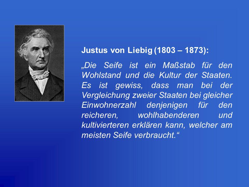 """Justus von Liebig (1803 – 1873): """"Die Seife ist ein Maßstab für den Wohlstand und die Kultur der Staaten. Es ist gewiss, dass man bei der Vergleichung"""
