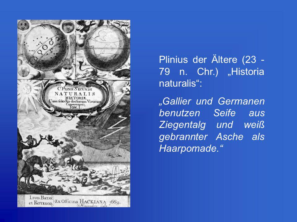 """Plinius der Ältere (23 - 79 n. Chr.) """"Historia naturalis"""": """"Gallier und Germanen benutzen Seife aus Ziegentalg und weiß gebrannter Asche als Haarpomad"""