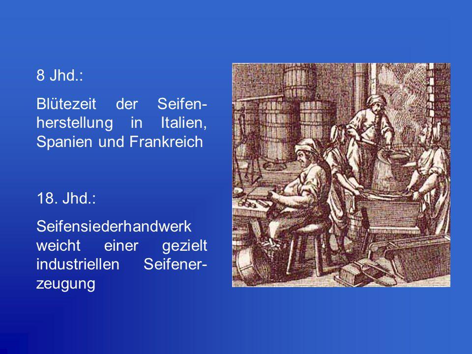8 Jhd.: Blütezeit der Seifen- herstellung in Italien, Spanien und Frankreich 18. Jhd.: Seifensiederhandwerk weicht einer gezielt industriellen Seifene