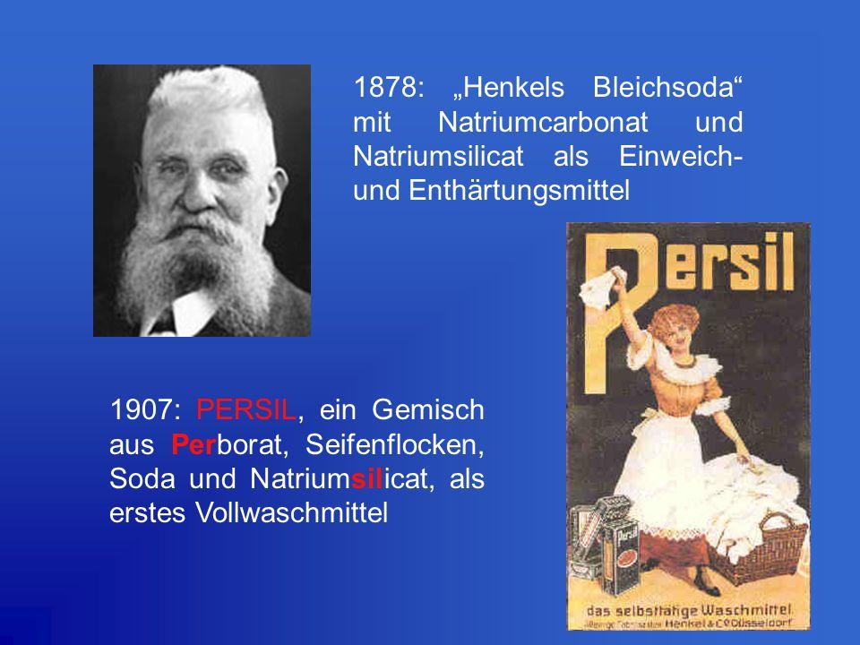 """1878: """"Henkels Bleichsoda"""" mit Natriumcarbonat und Natriumsilicat als Einweich- und Enthärtungsmittel 1907: PERSIL, ein Gemisch aus Perborat, Seifenfl"""
