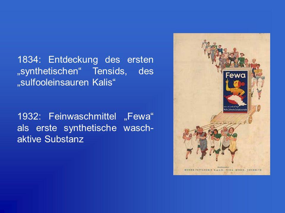 """1834: Entdeckung des ersten """"synthetischen"""" Tensids, des """"sulfooleinsauren Kalis"""" 1932: Feinwaschmittel """"Fewa"""" als erste synthetische wasch- aktive Su"""