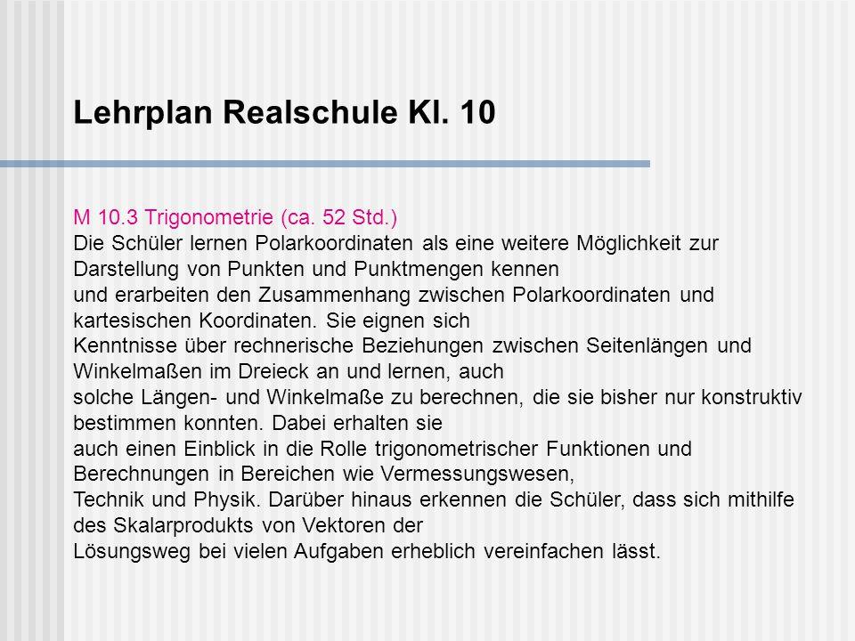 Lehrplan Realschule Kl. 10 M 10.3 Trigonometrie (ca.