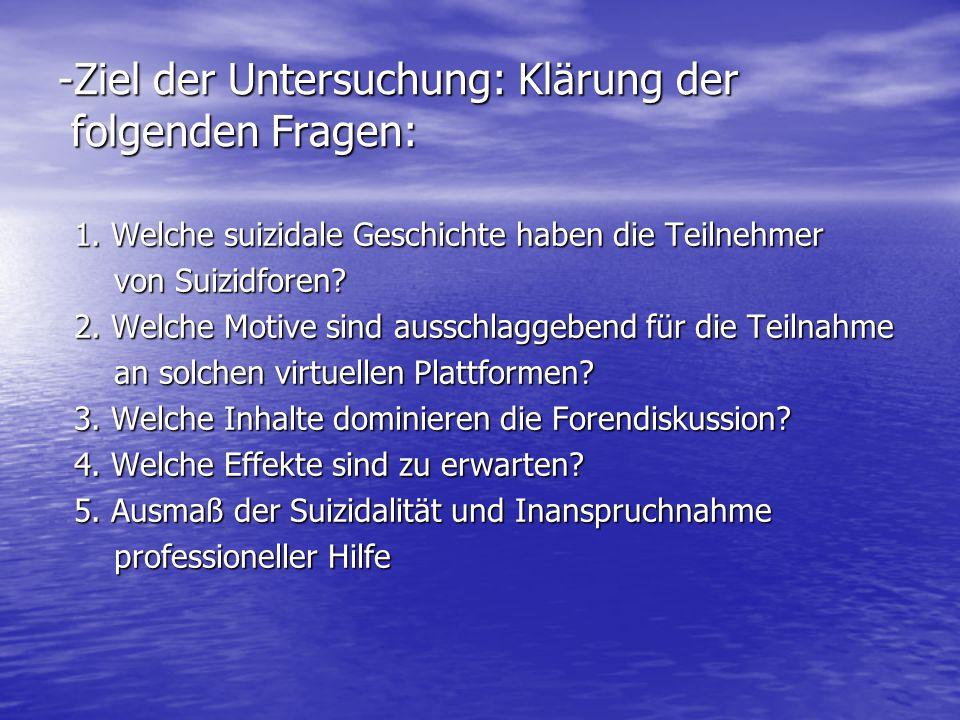 -Ziel der Untersuchung: Klärung der folgenden Fragen: 1. Welche suizidale Geschichte haben die Teilnehmer von Suizidforen? von Suizidforen? 2. Welche