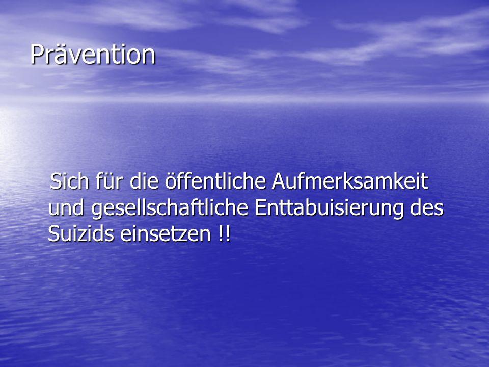 Prävention Sich für die öffentliche Aufmerksamkeit und gesellschaftliche Enttabuisierung des Suizids einsetzen !! Sich für die öffentliche Aufmerksamk