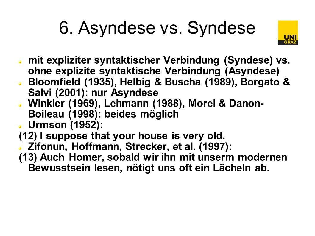 6. Asyndese vs. Syndese mit expliziter syntaktischer Verbindung (Syndese) vs.