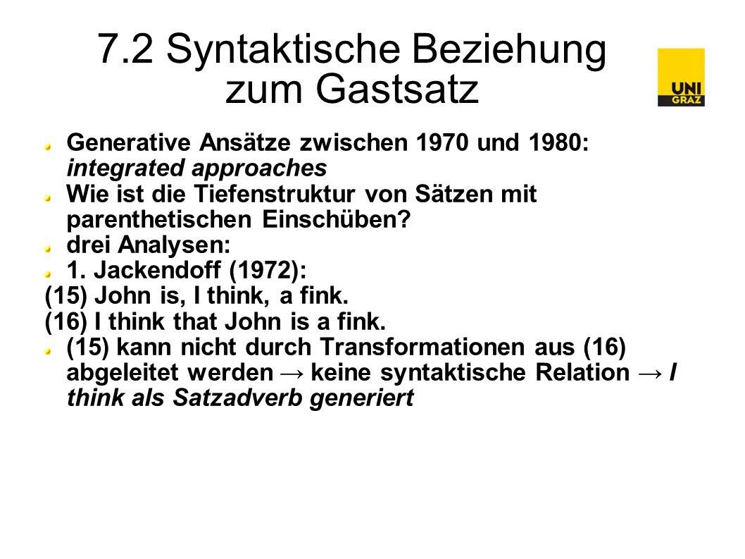 7.2 Syntaktische Beziehung zum Gastsatz Generative Ansätze zwischen 1970 und 1980: integrated approaches Wie ist die Tiefenstruktur von Sätzen mit parenthetischen Einschüben.