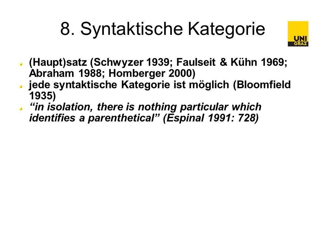 8. Syntaktische Kategorie (Haupt)satz (Schwyzer 1939; Faulseit & Kühn 1969; Abraham 1988; Homberger 2000) jede syntaktische Kategorie ist möglich (Blo