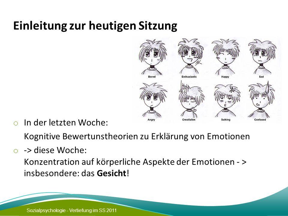 Sozialpsychologie - Vertiefung im SS 2011 Einleitung zur heutigen Sitzung o In der letzten Woche: Kognitive Bewertunstheorien zu Erklärung von Emotion