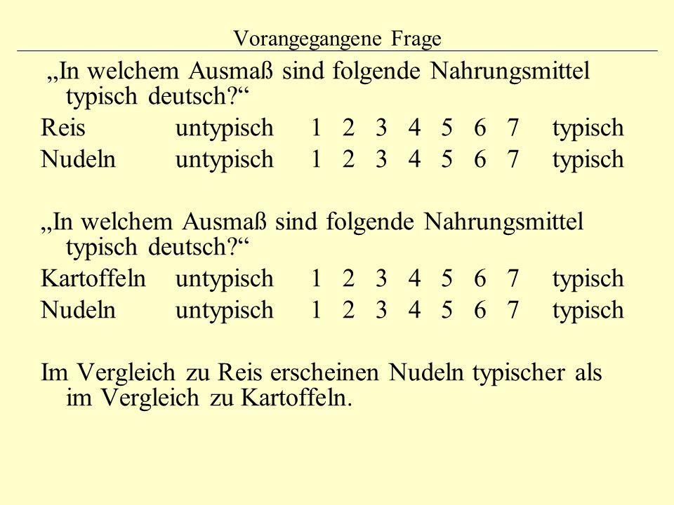 """Vorangegangene Frage """"In welchem Ausmaß sind folgende Nahrungsmittel typisch deutsch? Reisuntypisch 1 2 3 4 5 6 7 typisch Nudelnuntypisch 1 2 3 4 5 6 7 typisch """"In welchem Ausmaß sind folgende Nahrungsmittel typisch deutsch? Kartoffelnuntypisch 1 2 3 4 5 6 7 typisch Nudelnuntypisch 1 2 3 4 5 6 7 typisch Im Vergleich zu Reis erscheinen Nudeln typischer als im Vergleich zu Kartoffeln."""