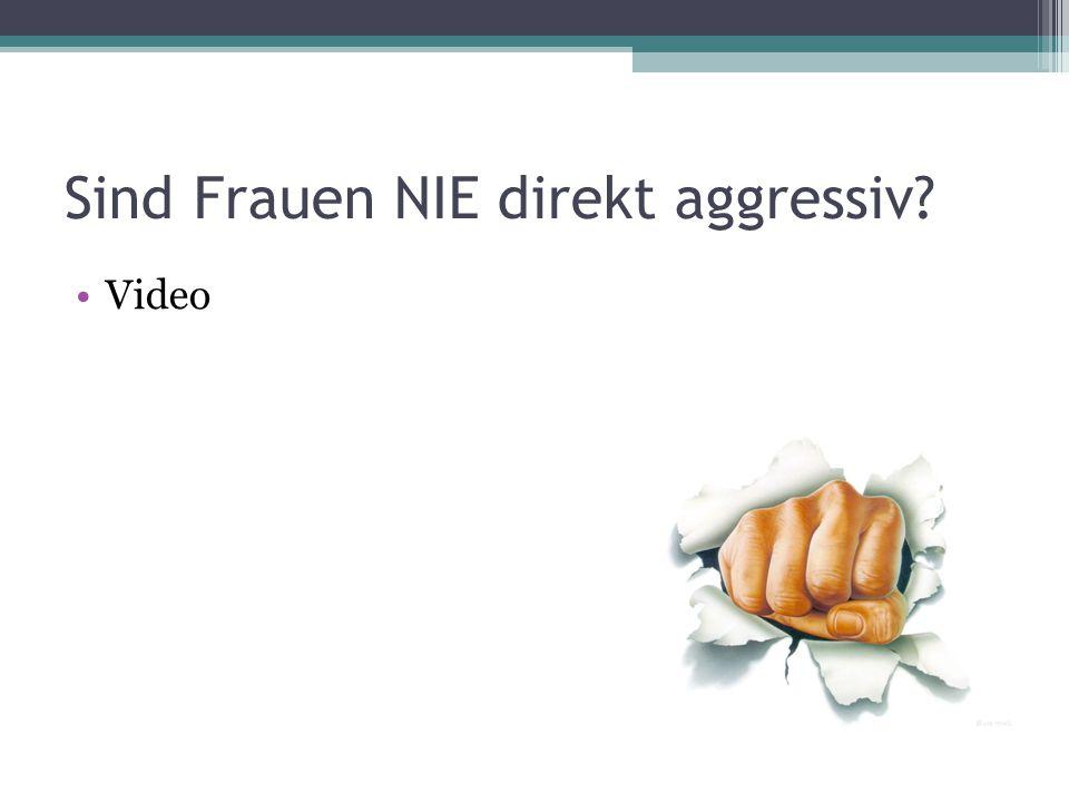 Sind Frauen NIE direkt aggressiv Video