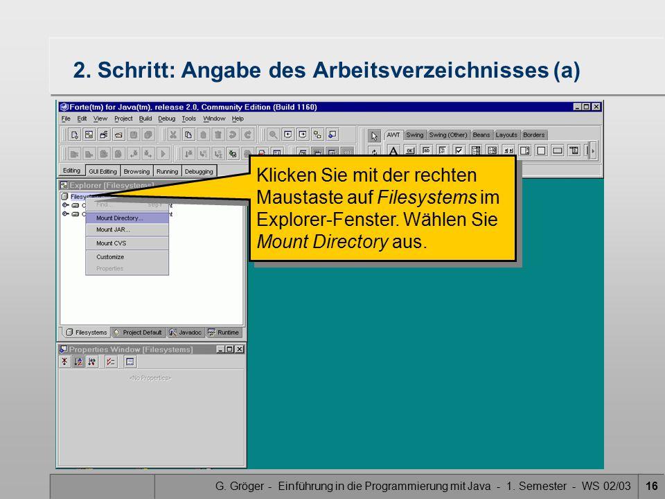 G. Gröger - Einführung in die Programmierung mit Java - 1. Semester - WS 02/0316 2. Schritt: Angabe des Arbeitsverzeichnisses (a) Klicken Sie mit der