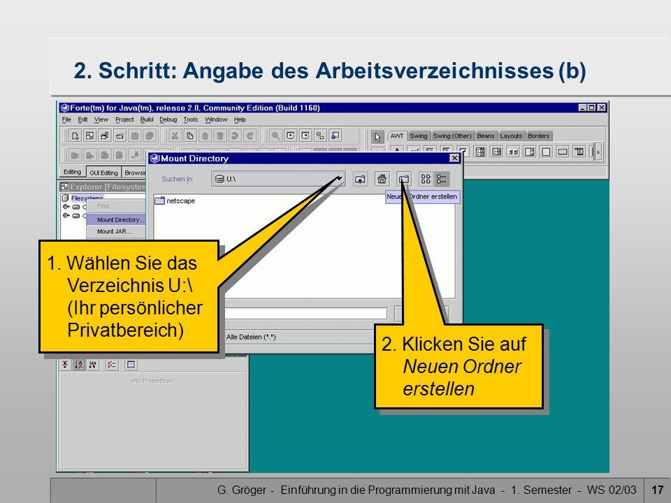 G. Gröger - Einführung in die Programmierung mit Java - 1. Semester - WS 02/0317 2. Schritt: Angabe des Arbeitsverzeichnisses (b) 2. Klicken Sie auf N