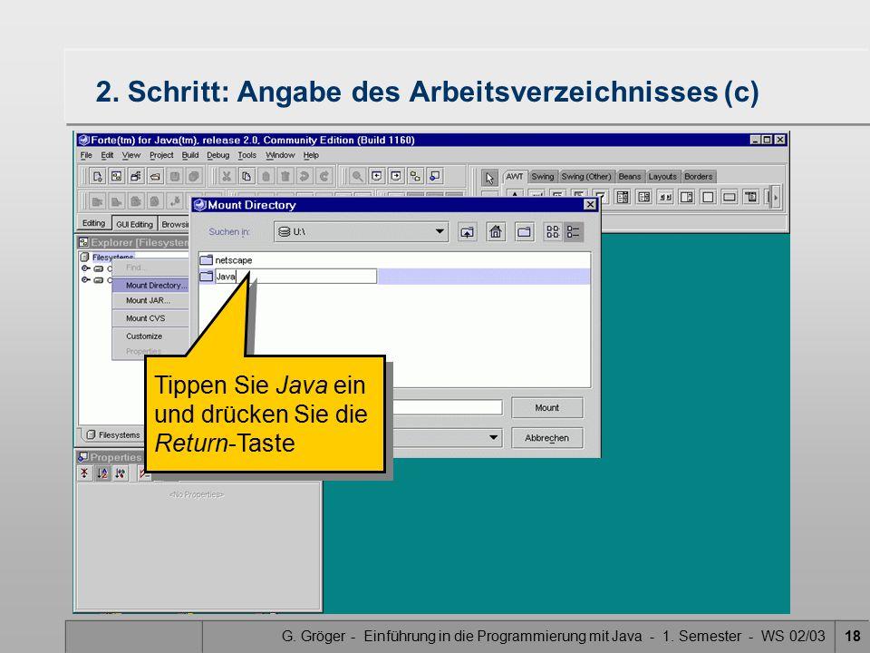 G. Gröger - Einführung in die Programmierung mit Java - 1. Semester - WS 02/0318 2. Schritt: Angabe des Arbeitsverzeichnisses (c) Tippen Sie Java ein