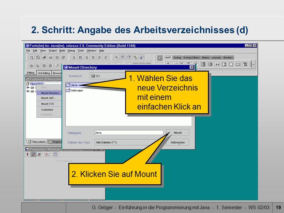 G. Gröger - Einführung in die Programmierung mit Java - 1. Semester - WS 02/0319 2. Schritt: Angabe des Arbeitsverzeichnisses (d) 1. Wählen Sie das ne
