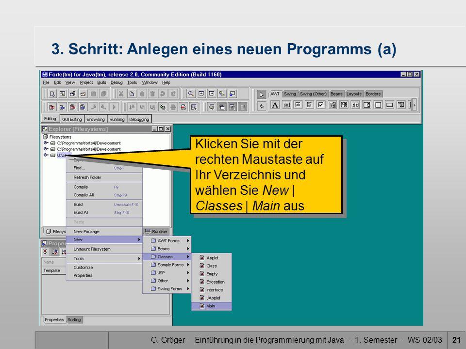 G. Gröger - Einführung in die Programmierung mit Java - 1. Semester - WS 02/0321 3. Schritt: Anlegen eines neuen Programms (a) Klicken Sie mit der rec