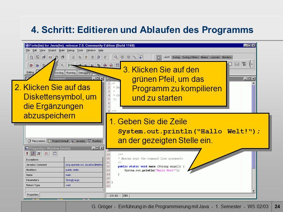 G. Gröger - Einführung in die Programmierung mit Java - 1. Semester - WS 02/0324 4. Schritt: Editieren und Ablaufen des Programms 1. Geben Sie die Zei