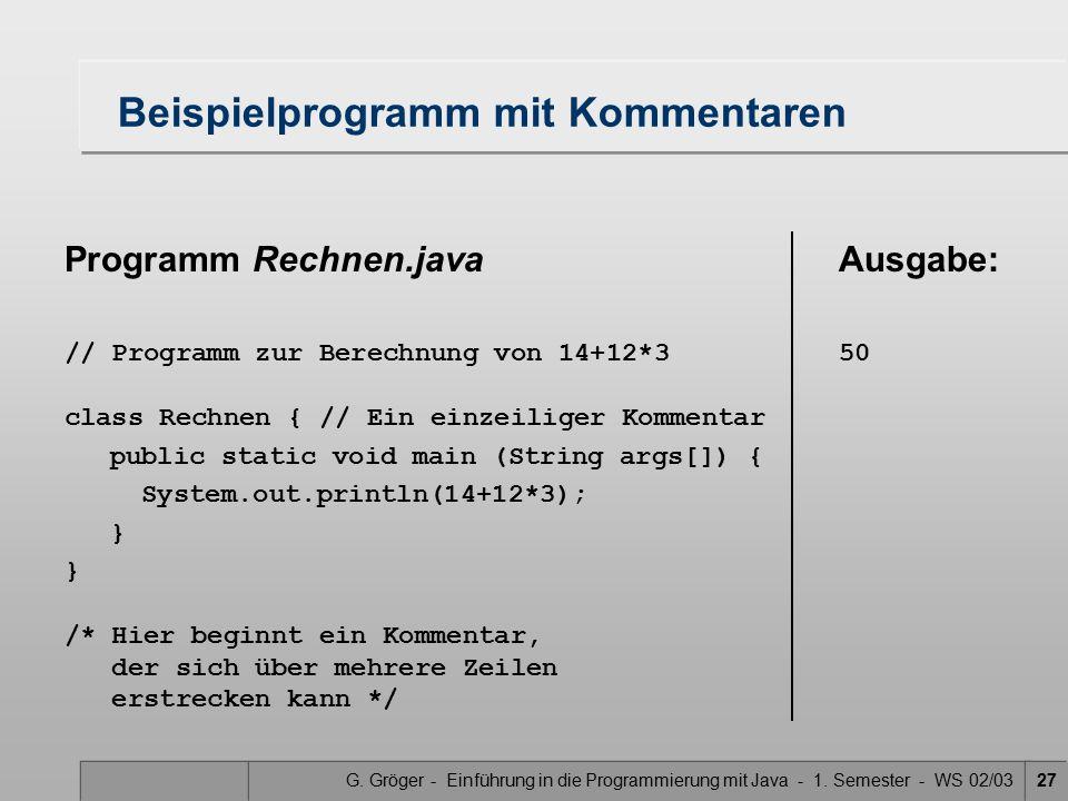 G. Gröger - Einführung in die Programmierung mit Java - 1. Semester - WS 02/0327 Programm Rechnen.java // Programm zur Berechnung von 14+12*3 class Re