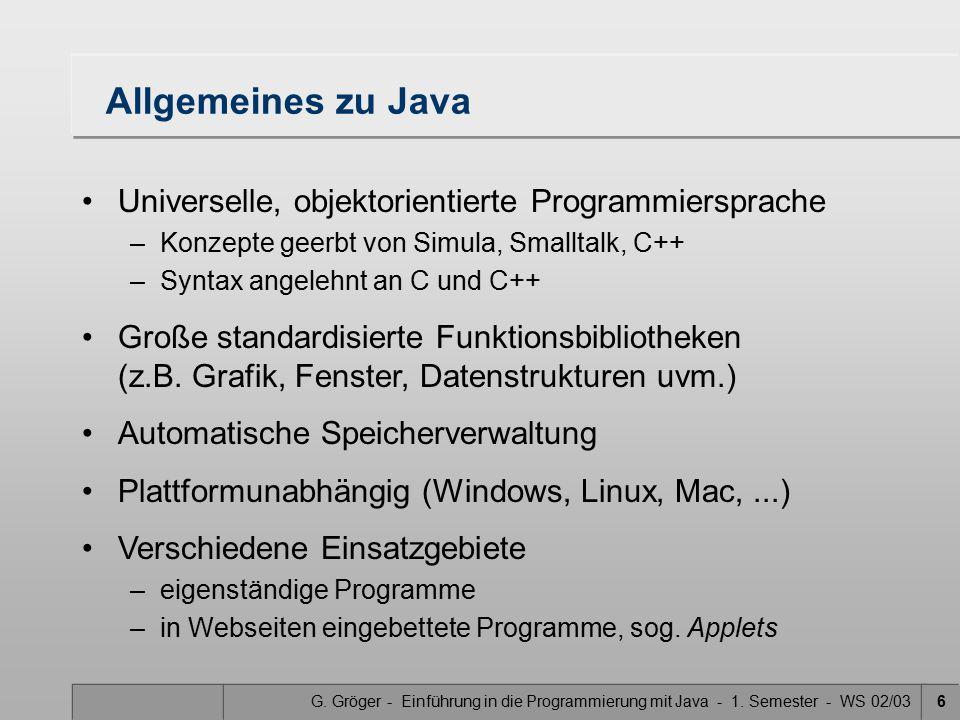 G. Gröger - Einführung in die Programmierung mit Java - 1. Semester - WS 02/036 Allgemeines zu Java Universelle, objektorientierte Programmiersprache