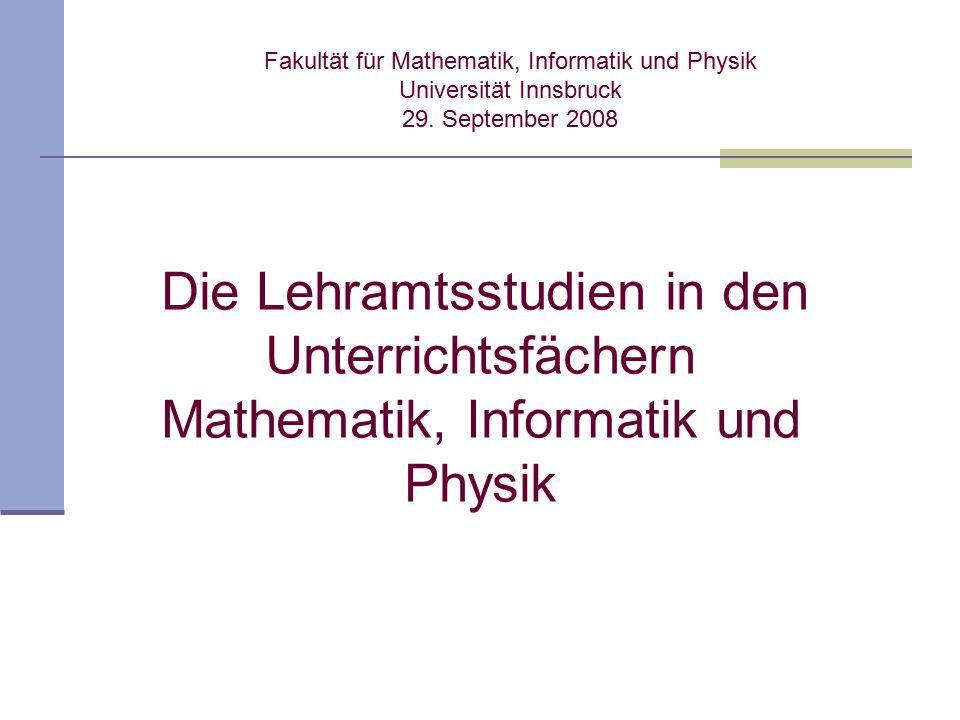 Fakultät für Mathematik, Informatik und Physik Universität Innsbruck 29. September 2008 Die Lehramtsstudien in den Unterrichtsfächern Mathematik, Info