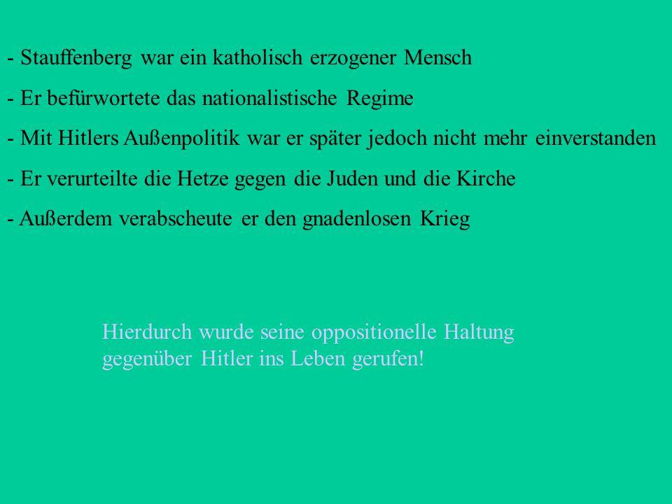 Claus Graf Schenk von Stauffenberg - 1907 in Bayern geboren - 1939 am Polenfeldzug teilgenommen - 1940 zum Stabsoffizier befördert - 1943 zum Oberst b