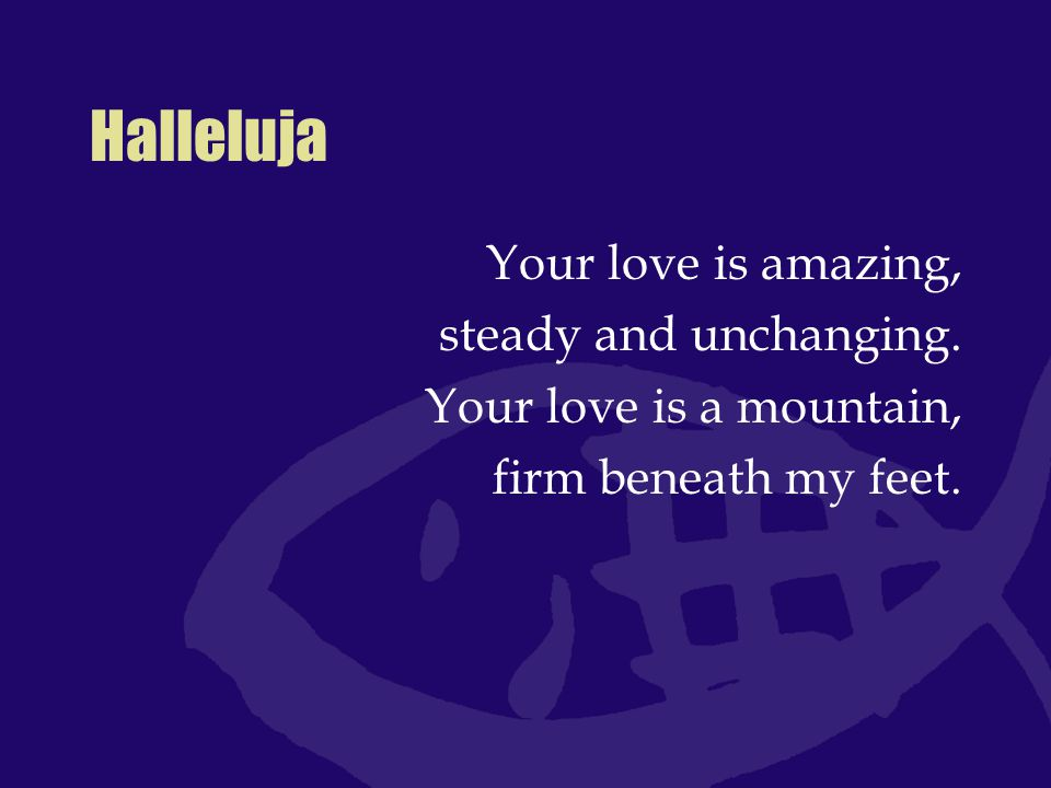 Halleluja Your love is surprising, I can feel it rising.